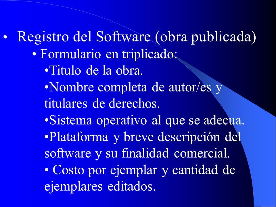 Registro del Software (obra publicada) Formulario en triplicado: Titulo de la obra. Nombre completa de autor/es y titulares de derechos. Sistema opera