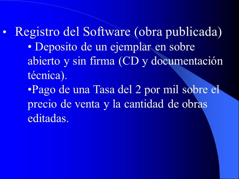 Registro del Software (obra publicada) Deposito de un ejemplar en sobre abierto y sin firma (CD y documentación técnica). Pago de una Tasa del 2 por m
