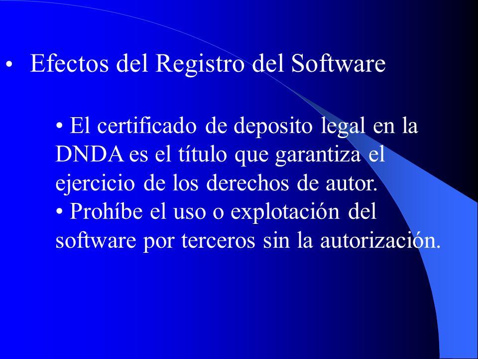 Efectos del Registro del Software El certificado de deposito legal en la DNDA es el título que garantiza el ejercicio de los derechos de autor. Prohíb