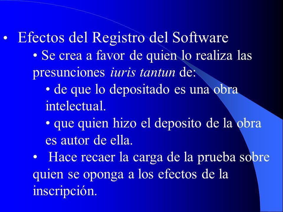 Efectos del Registro del Software Se crea a favor de quien lo realiza las presunciones iuris tantun de: de que lo depositado es una obra intelectual.