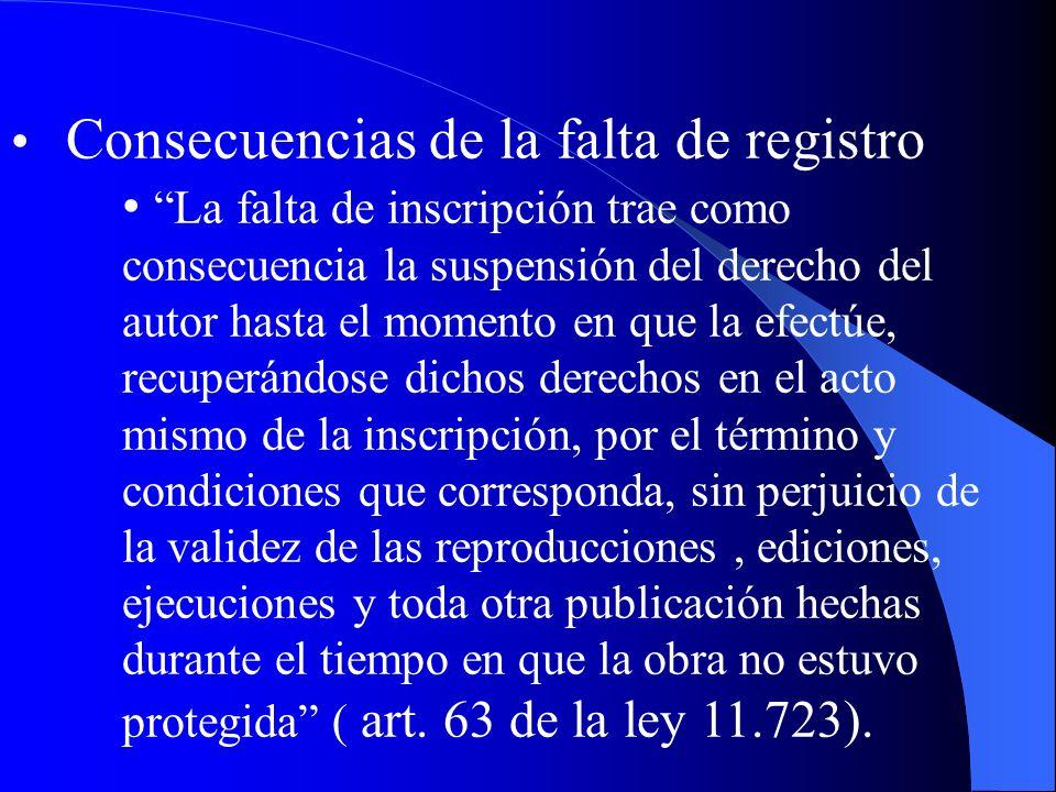 Consecuencias de la falta de registro La falta de inscripción trae como consecuencia la suspensión del derecho del autor hasta el momento en que la ef