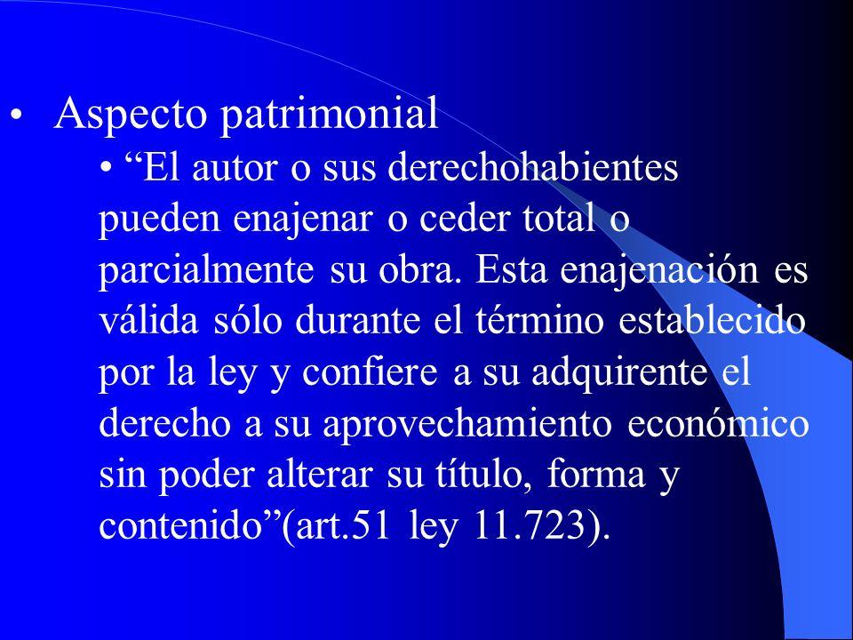 Aspecto patrimonial El autor o sus derechohabientes pueden enajenar o ceder total o parcialmente su obra. Esta enajenación es válida sólo durante el t