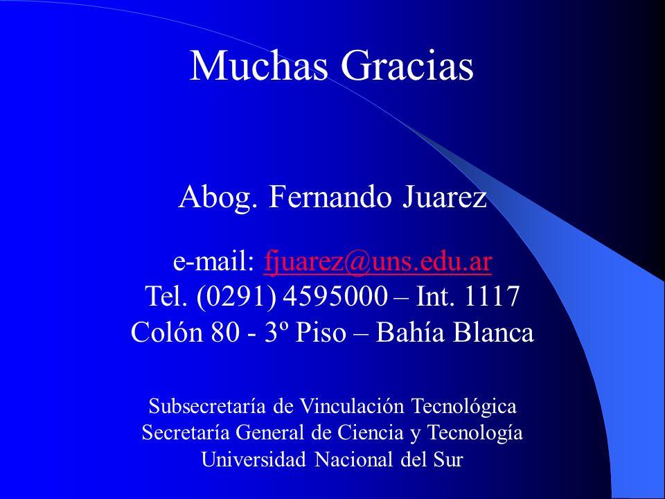 Abog. Fernando Juarez Muchas Gracias Subsecretaría de Vinculación Tecnológica Secretaría General de Ciencia y Tecnología Universidad Nacional del Sur