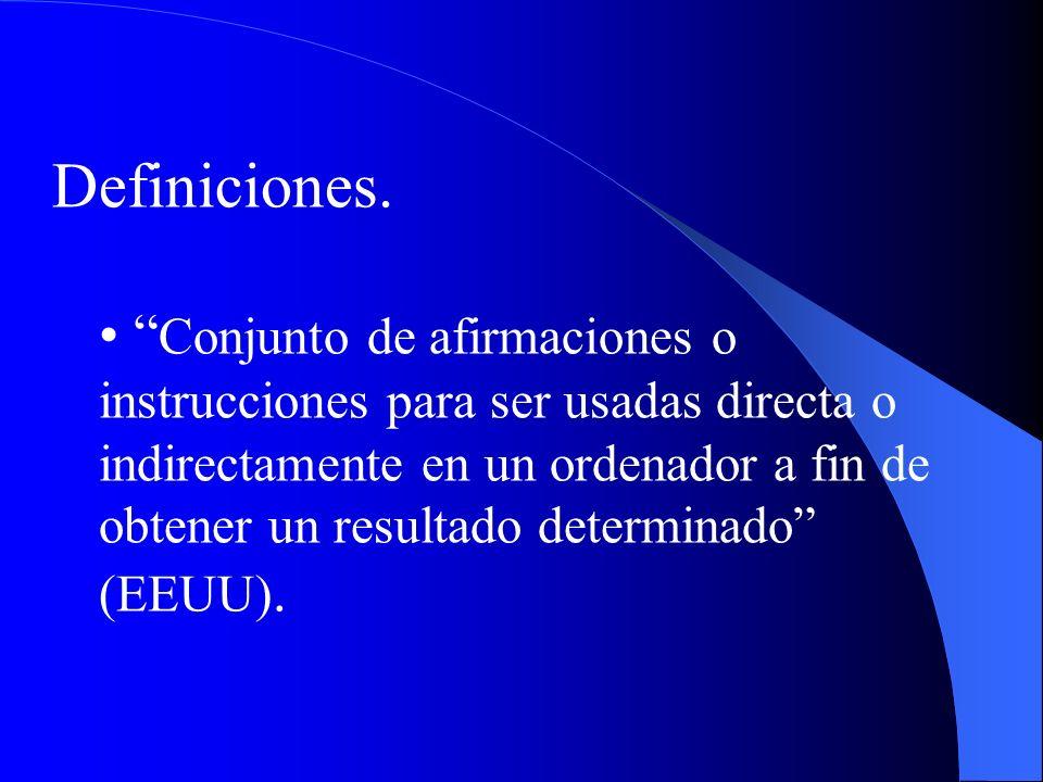 Definiciones. Conjunto de afirmaciones o instrucciones para ser usadas directa o indirectamente en un ordenador a fin de obtener un resultado determin