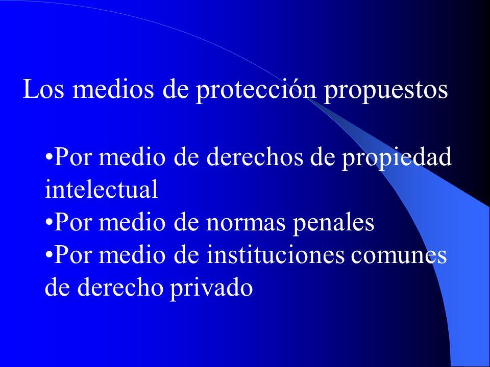 Los medios de protección propuestos Por medio de derechos de propiedad intelectual Por medio de normas penales Por medio de instituciones comunes de d