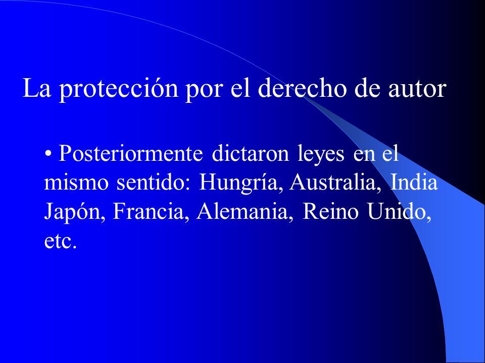 La protección por el derecho de autor Posteriormente dictaron leyes en el mismo sentido: Hungría, Australia, India Japón, Francia, Alemania, Reino Uni