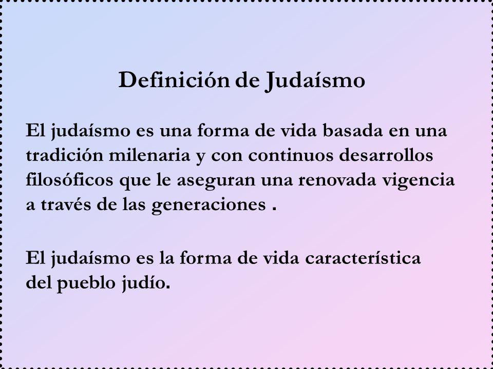 El judaísmo es la forma de vida característica del pueblo judío. Definición de Judaísmo El judaísmo es una forma de vida basada en una tradición milen