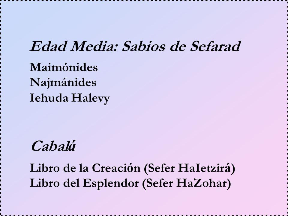 Maimónides Najmánides Iehuda Halevy Edad Media: Sabios de Sefarad Libro de la Creaci ó n (Sefer HaIetzir á ) Libro del Esplendor (Sefer HaZohar) Cabal