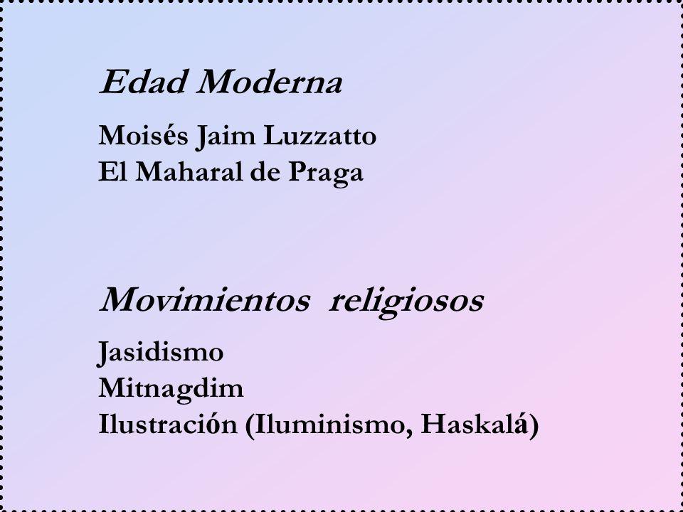 Edad Moderna Mois é s Jaim Luzzatto El Maharal de Praga Movimientos religiosos Jasidismo Mitnagdim Ilustraci ó n (Iluminismo, Haskal á )