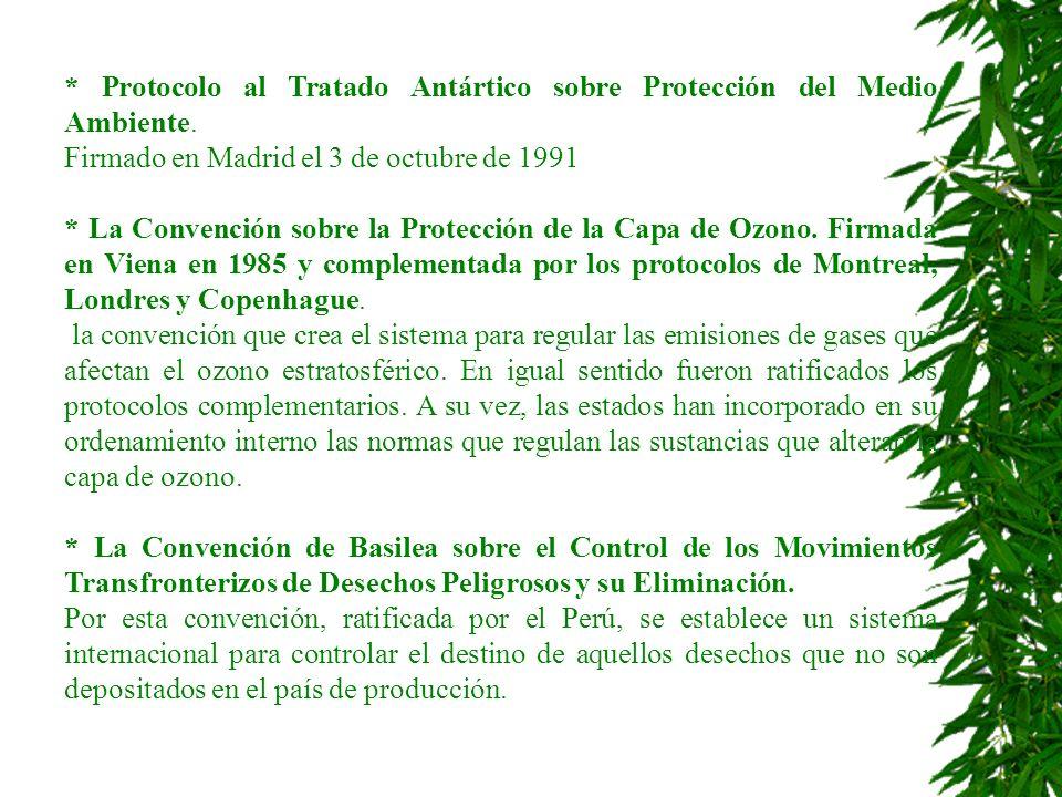 * Protocolo al Tratado Antártico sobre Protección del Medio Ambiente. Firmado en Madrid el 3 de octubre de 1991 * La Convención sobre la Protección de