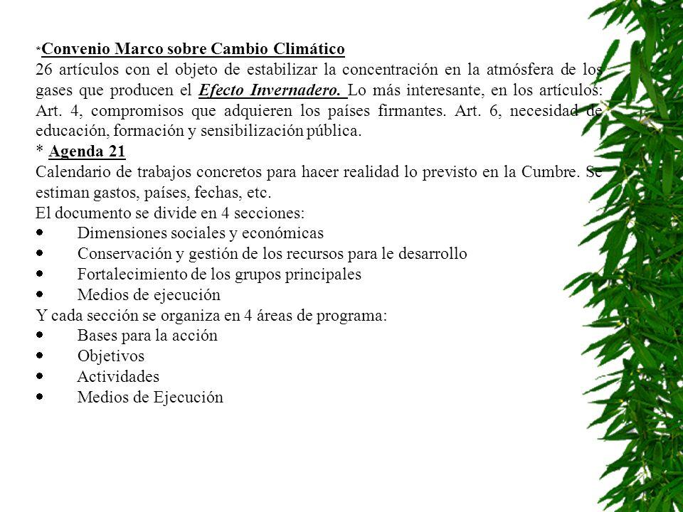 * Convenio Marco sobre Cambio Climático 26 artículos con el objeto de estabilizar la concentración en la atmósfera de los gases que producen el Efecto