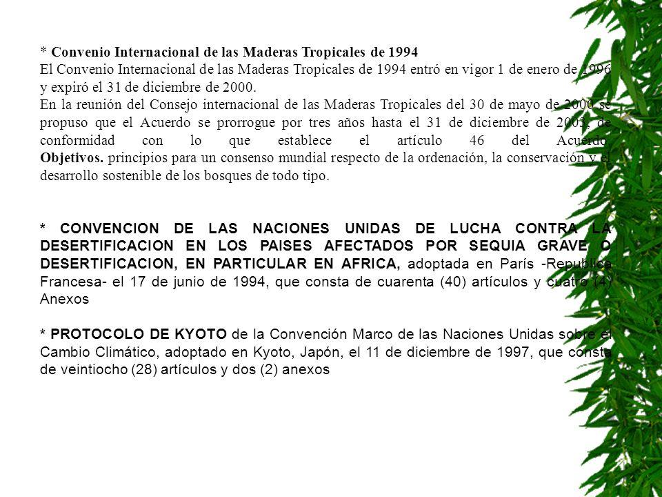 * Convenio Internacional de las Maderas Tropicales de 1994 El Convenio Internacional de las Maderas Tropicales de 1994 entró en vigor 1 de enero de 19