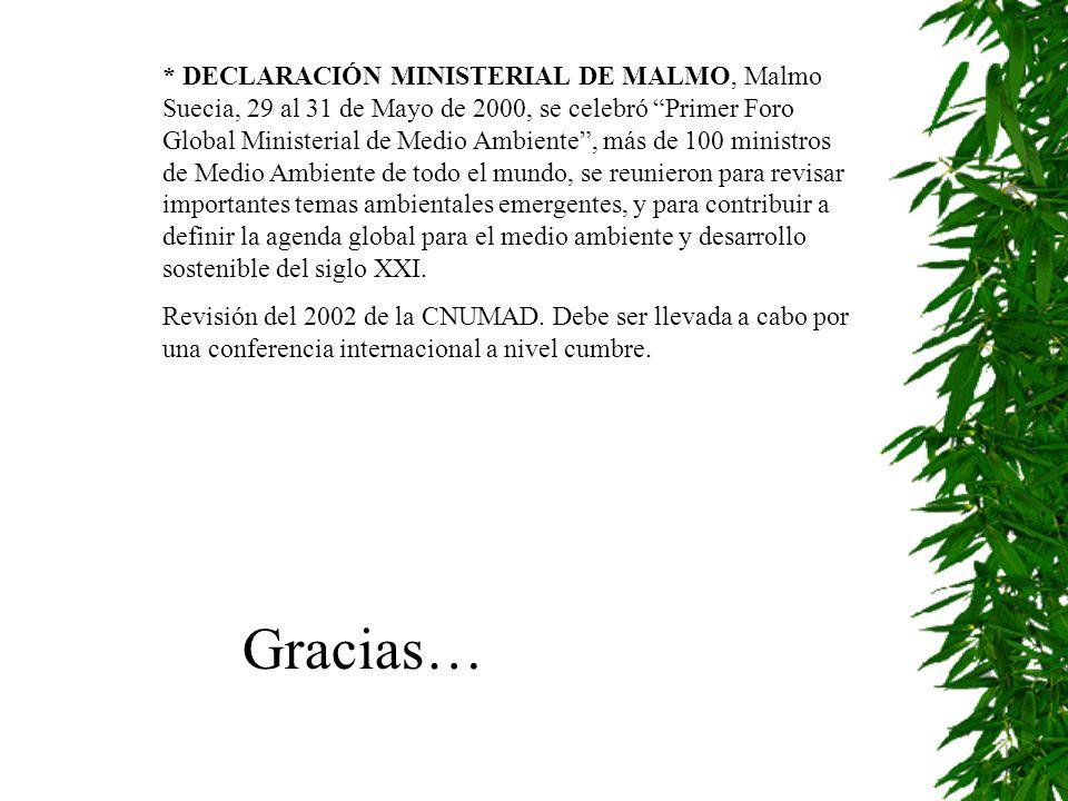 Gracias… * DECLARACIÓN MINISTERIAL DE MALMO, Malmo Suecia, 29 al 31 de Mayo de 2000, se celebró Primer Foro Global Ministerial de Medio Ambiente, más