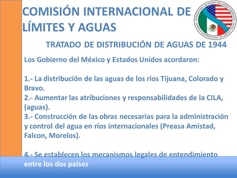COMISIÓN INTERNACIONAL DE LÍMITES Y AGUAS TRATADO DE DISTRIBUCIÓN DE AGUAS DE 1944 Los Gobierno del México y Estados Unidos acordaron: 1.- La distribu