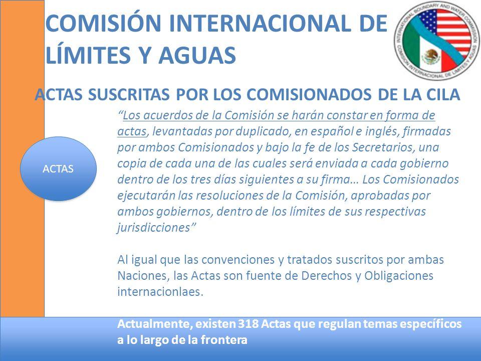 COMISIÓN INTERNACIONAL DE LÍMITES Y AGUAS ACTAS SUSCRITAS POR LOS COMISIONADOS DE LA CILA ACTAS Los acuerdos de la Comisión se harán constar en forma