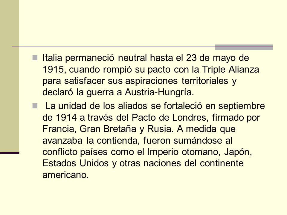 Italia permaneció neutral hasta el 23 de mayo de 1915, cuando rompió su pacto con la Triple Alianza para satisfacer sus aspiraciones territoriales y d