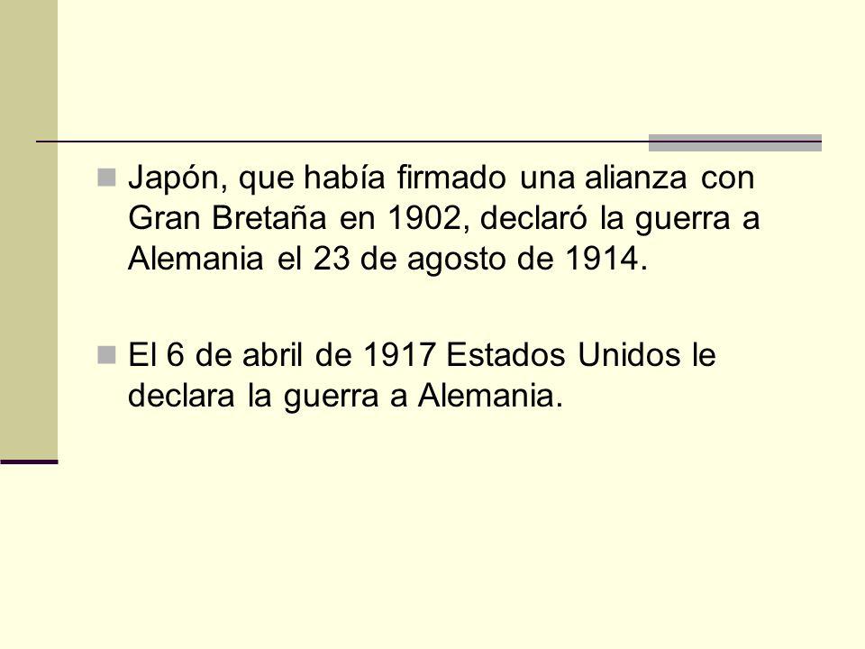 Japón, que había firmado una alianza con Gran Bretaña en 1902, declaró la guerra a Alemania el 23 de agosto de 1914. El 6 de abril de 1917 Estados Uni