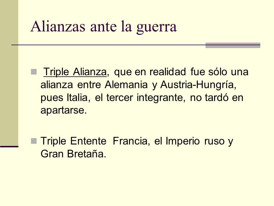 Alianzas ante la guerra Triple Alianza, que en realidad fue sólo una alianza entre Alemania y Austria-Hungría, pues Italia, el tercer integrante, no t