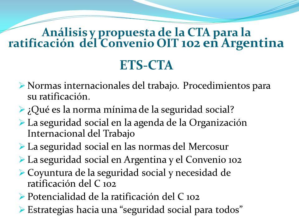 Análisis y propuesta de la CTA para la ratificación del Convenio OIT 102 en Argentina ETS-CTA Normas internacionales del trabajo.