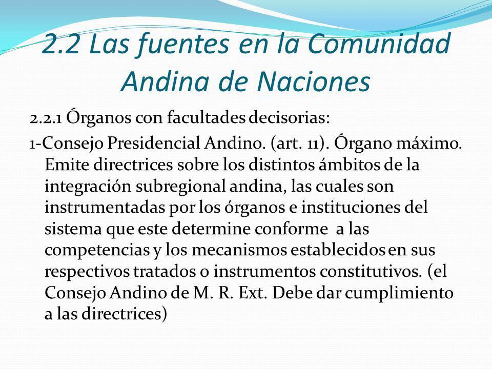 2.2 Las fuentes en la Comunidad Andina de Naciones 2.2.1 Órganos con facultades decisorias: 1-Consejo Presidencial Andino.