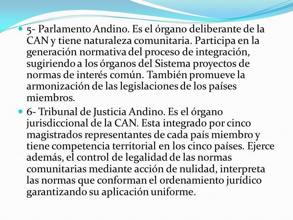 5- Parlamento Andino.Es el órgano deliberante de la CAN y tiene naturaleza comunitaria.