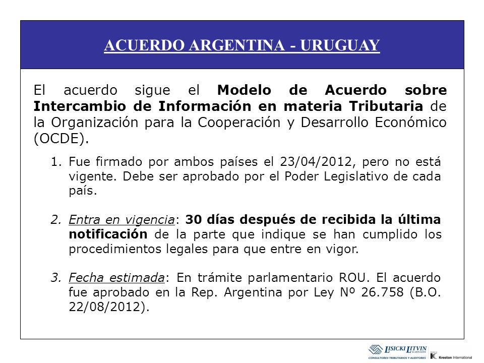 ACUERDO ARGENTINA - URUGUAY El acuerdo sigue el Modelo de Acuerdo sobre Intercambio de Información en materia Tributaria de la Organización para la Cooperación y Desarrollo Económico (OCDE).
