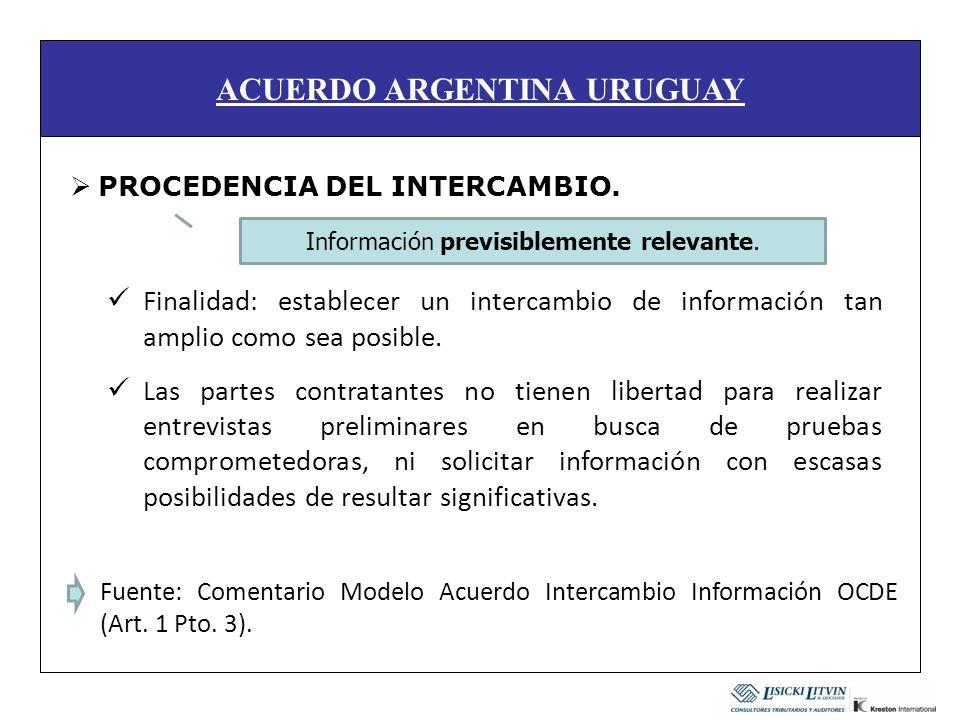 ACUERDO ARGENTINA URUGUAY Finalidad: establecer un intercambio de información tan amplio como sea posible. Las partes contratantes no tienen libertad