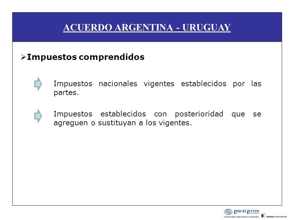 ACUERDO ARGENTINA - URUGUAY Impuestos comprendidos Impuestos nacionales vigentes establecidos por las partes. Impuestos establecidos con posterioridad