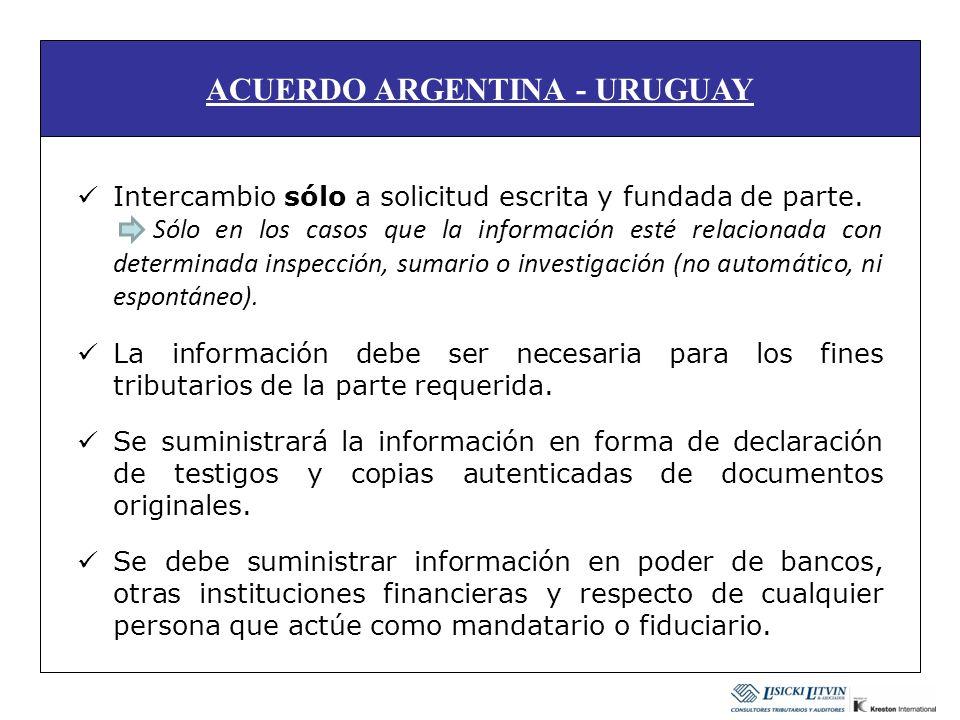ACUERDO ARGENTINA - URUGUAY Intercambio sólo a solicitud escrita y fundada de parte. Sólo en los casos que la información esté relacionada con determi