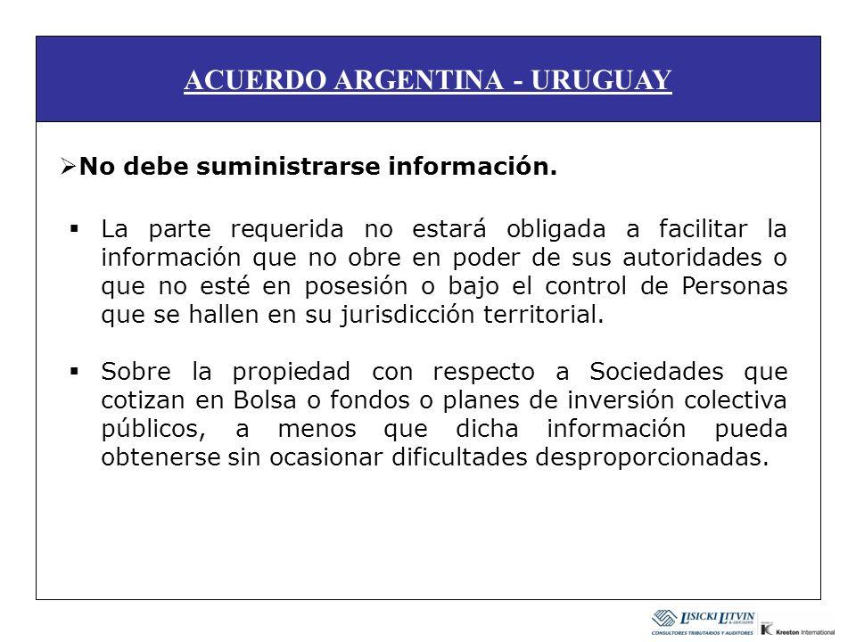 ACUERDO ARGENTINA - URUGUAY No debe suministrarse información. La parte requerida no estará obligada a facilitar la información que no obre en poder d