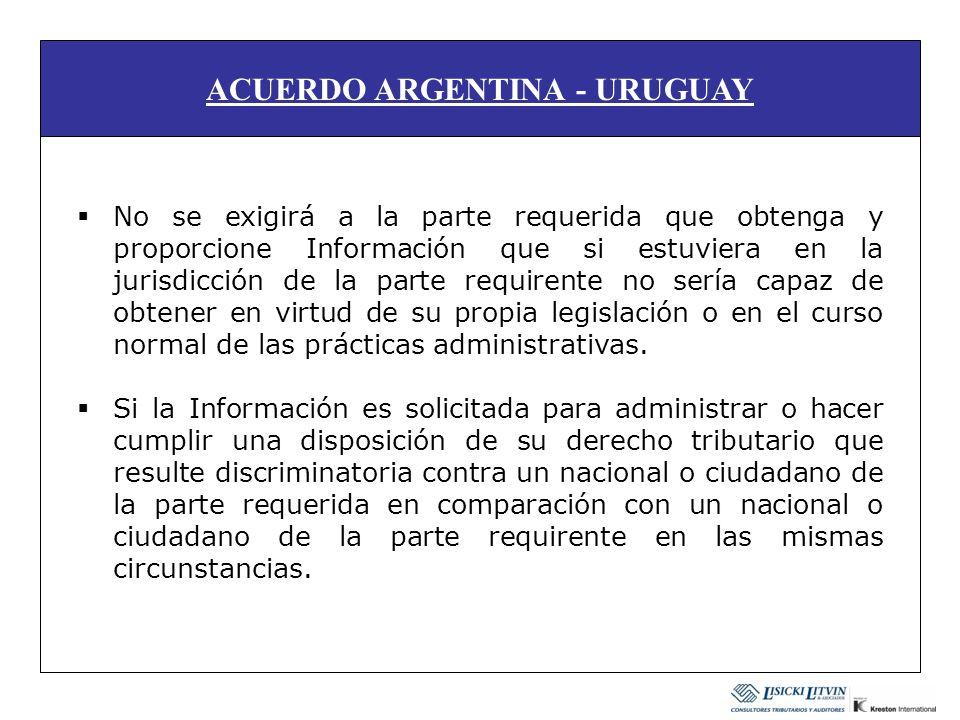 ACUERDO ARGENTINA - URUGUAY No se exigirá a la parte requerida que obtenga y proporcione Información que si estuviera en la jurisdicción de la parte r