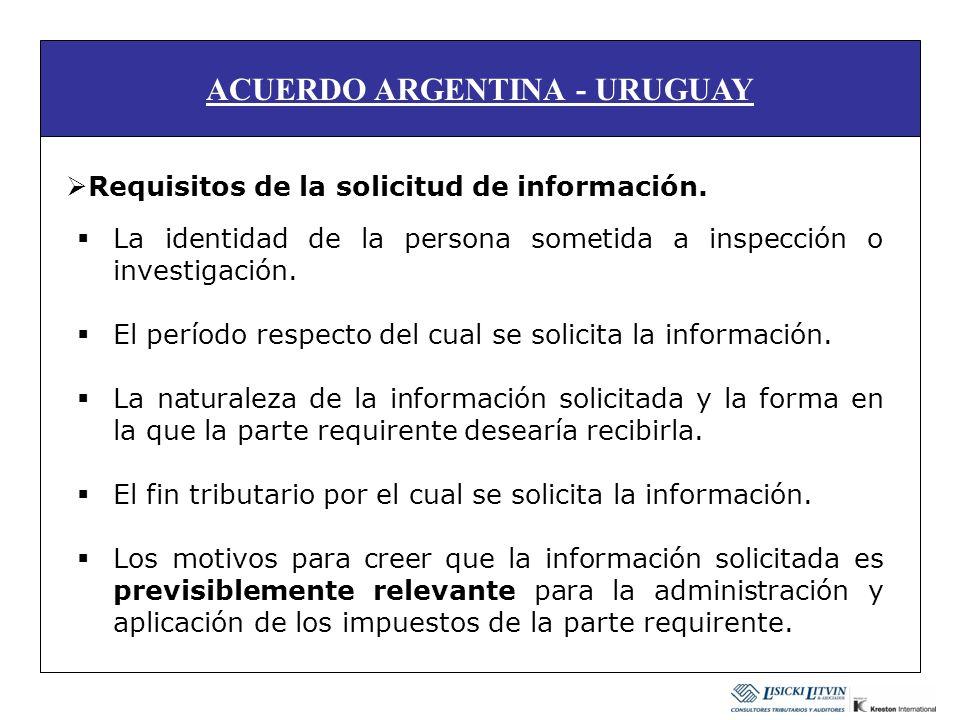 ACUERDO ARGENTINA - URUGUAY Requisitos de la solicitud de información. La identidad de la persona sometida a inspección o investigación. El período re
