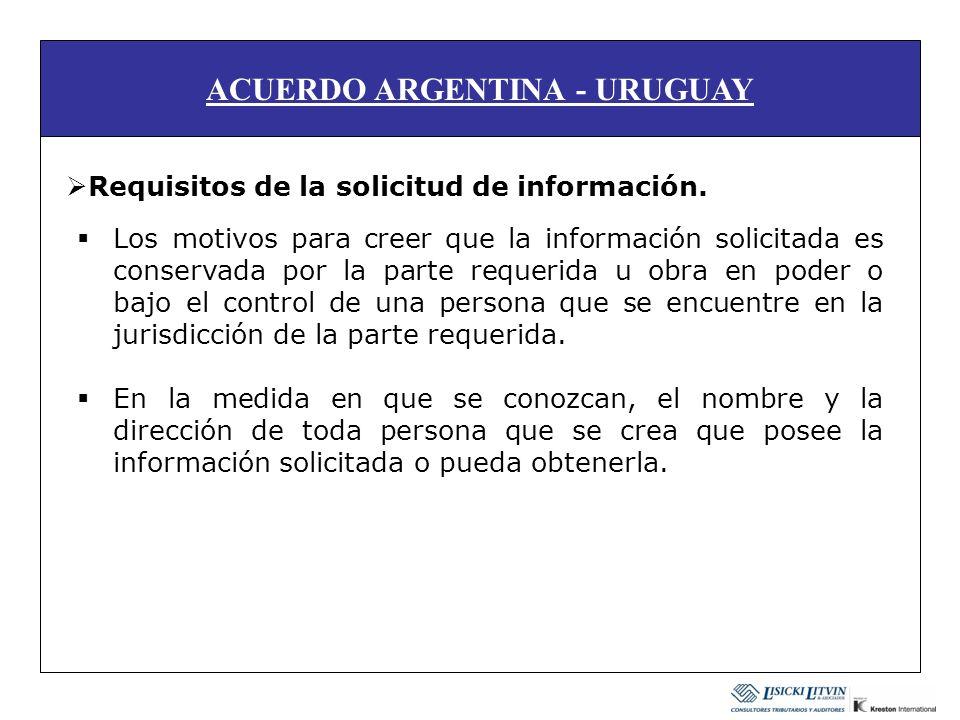 ACUERDO ARGENTINA - URUGUAY Requisitos de la solicitud de información. Los motivos para creer que la información solicitada es conservada por la parte