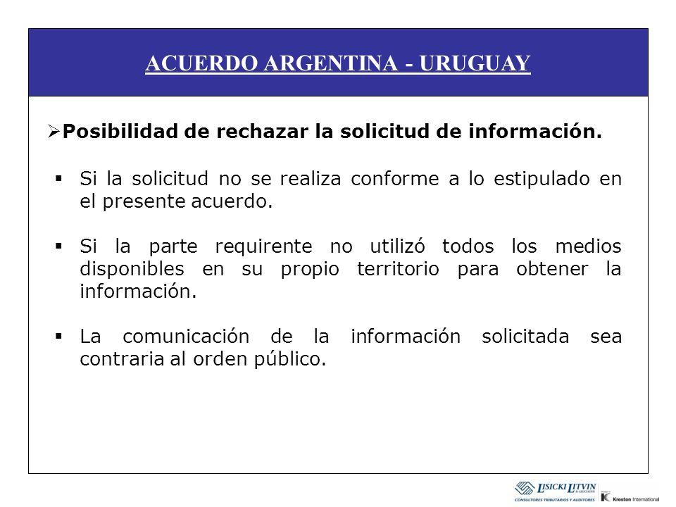 ACUERDO ARGENTINA - URUGUAY Posibilidad de rechazar la solicitud de información. Si la solicitud no se realiza conforme a lo estipulado en el presente