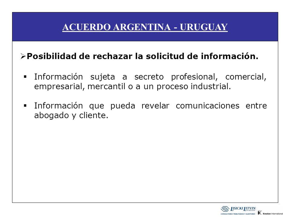 ACUERDO ARGENTINA - URUGUAY Posibilidad de rechazar la solicitud de información. Información sujeta a secreto profesional, comercial, empresarial, mer