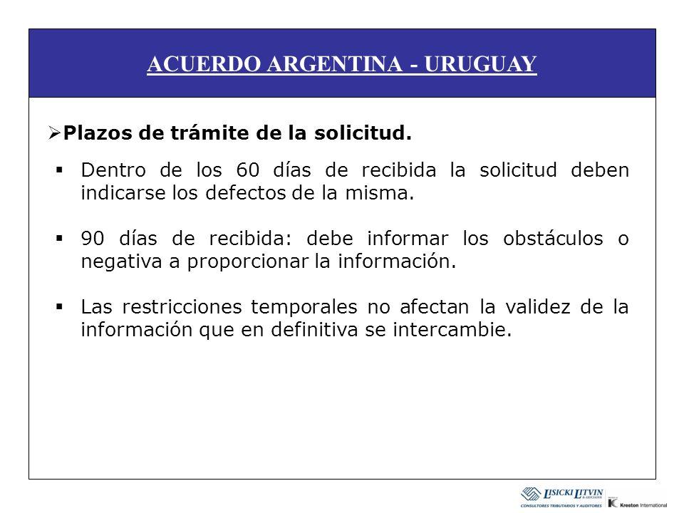 ACUERDO ARGENTINA - URUGUAY Plazos de trámite de la solicitud. Dentro de los 60 días de recibida la solicitud deben indicarse los defectos de la misma