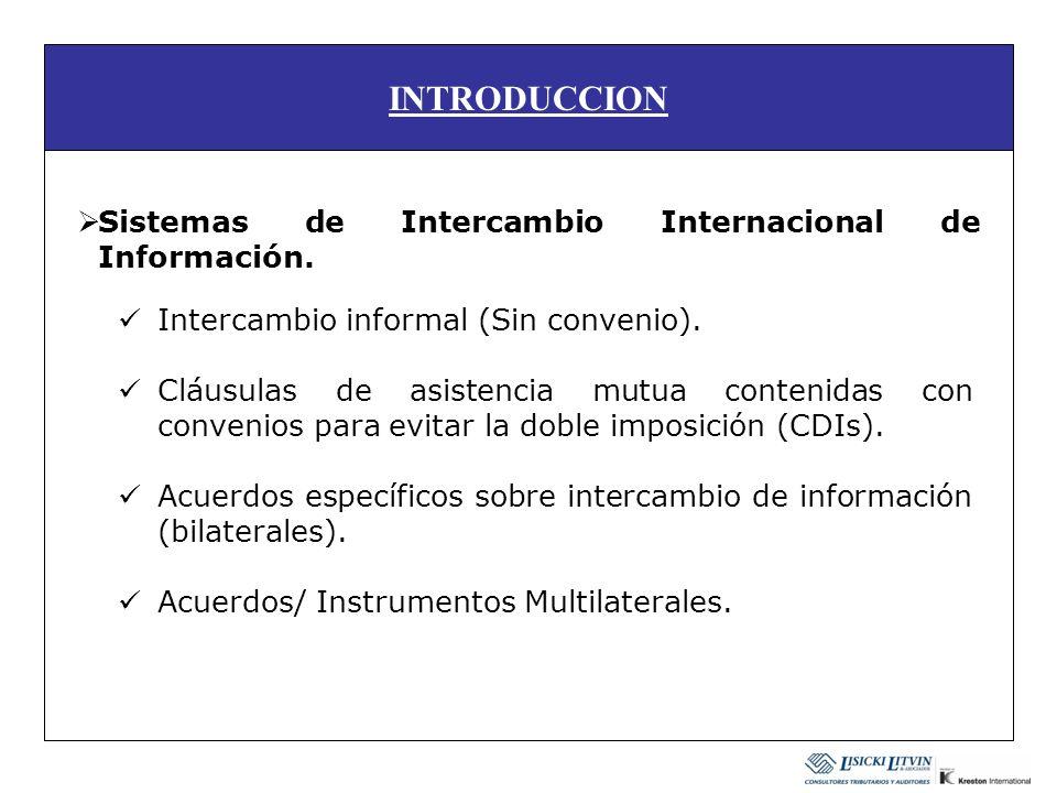 INTRODUCCION Intercambio informal (Sin convenio). Cláusulas de asistencia mutua contenidas con convenios para evitar la doble imposición (CDIs). Acuer
