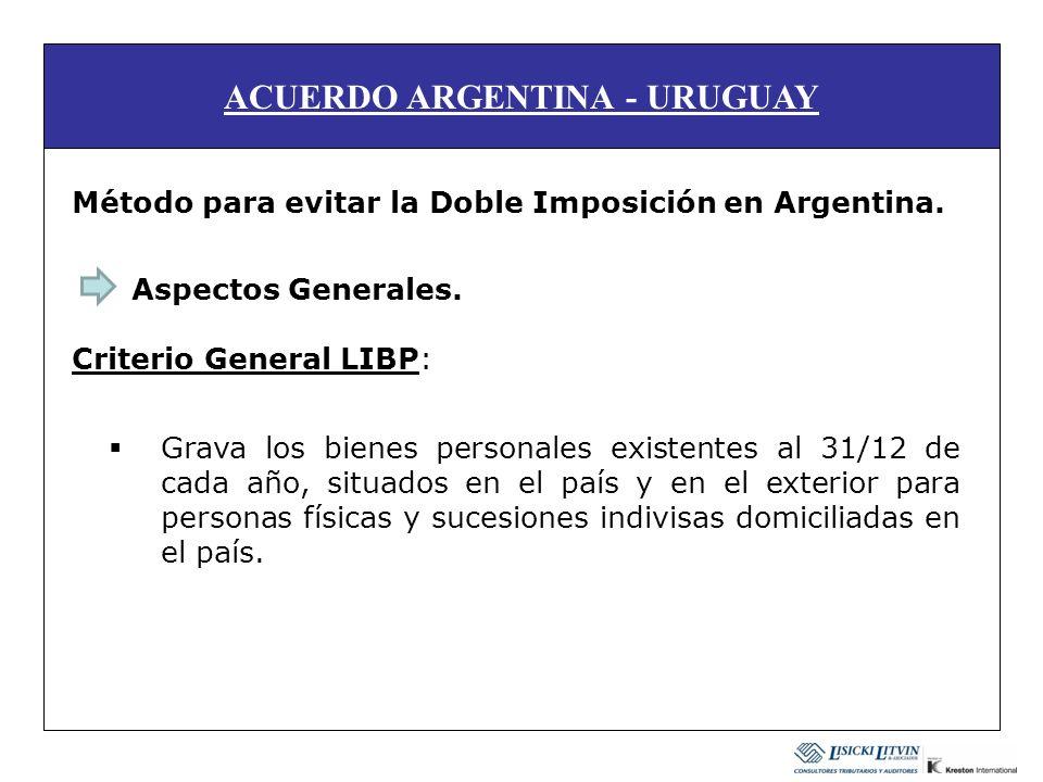 ACUERDO ARGENTINA - URUGUAY Método para evitar la Doble Imposición en Argentina. Aspectos Generales. Criterio General LIBP: Grava los bienes personale