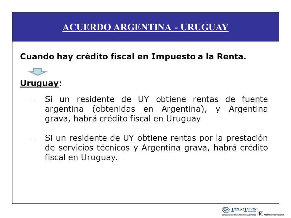 ACUERDO ARGENTINA - URUGUAY Cuando hay crédito fiscal en Impuesto a la Renta. Uruguay: Si un residente de UY obtiene rentas de fuente argentina (obten