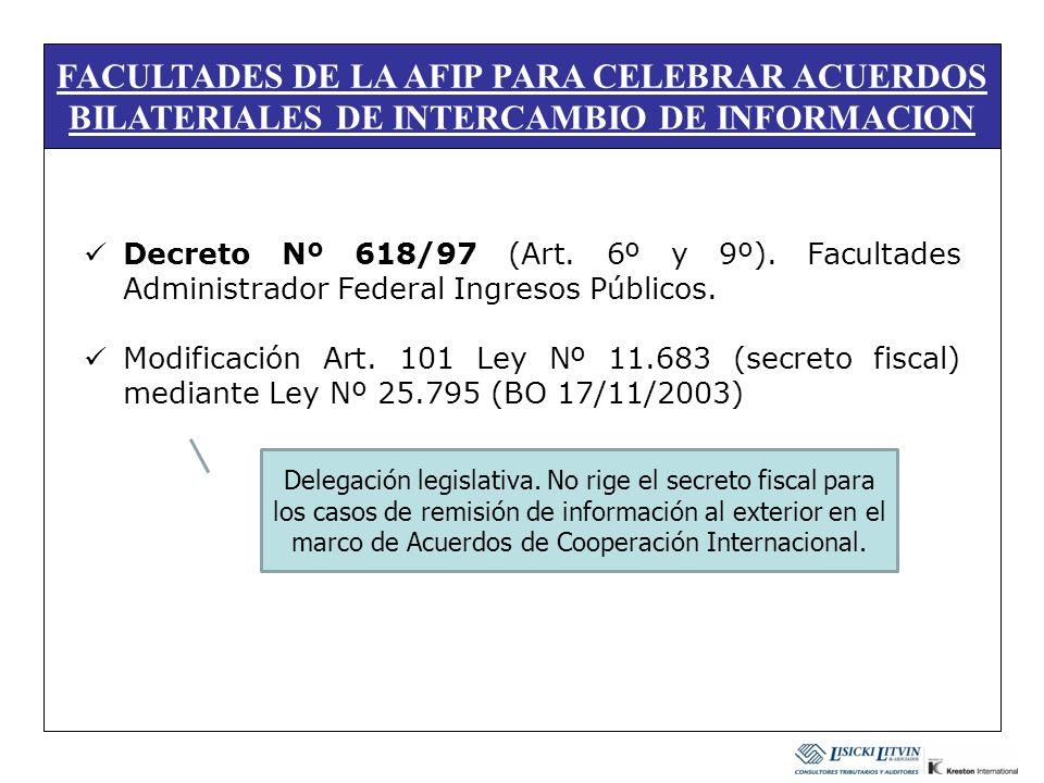 FACULTADES DE LA AFIP PARA CELEBRAR ACUERDOS BILATERIALES DE INTERCAMBIO DE INFORMACION Decreto Nº 618/97 (Art. 6º y 9º). Facultades Administrador Fed