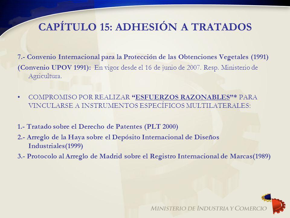CAPÍTULO 15: ADHESIÓN A TRATADOS 7.- Convenio Internacional para la Protección de las Obtenciones Vegetales (1991) (Convenio UPOV 1991): En vigor desd