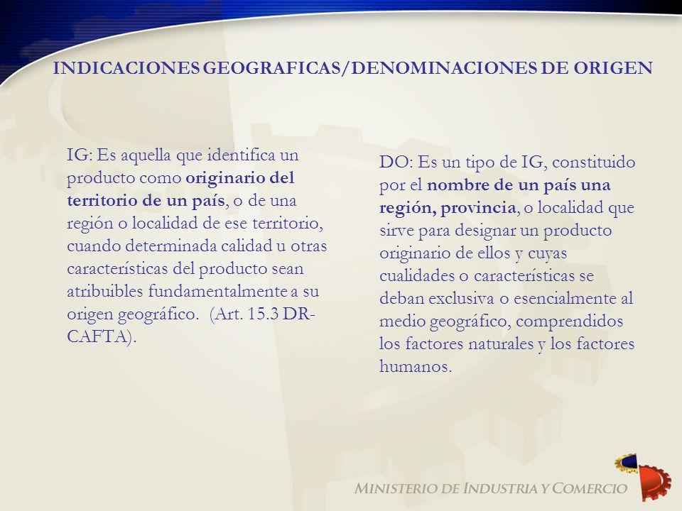 INDICACIONES GEOGRAFICAS/DENOMINACIONES DE ORIGEN IG: Es aquella que identifica un producto como originario del territorio de un país, o de una región