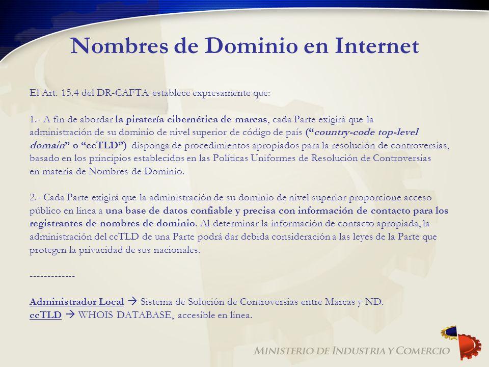 Nombres de Dominio en Internet El Art. 15.4 del DR-CAFTA establece expresamente que: 1.- A fin de abordar la piratería cibernética de marcas, cada Par