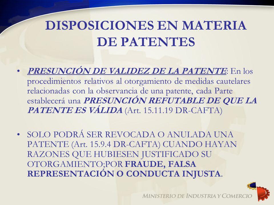 DISPOSICIONES EN MATERIA DE PATENTES PRESUNCIÓN DE VALIDEZ DE LA PATENTE: En los procedimientos relativos al otorgamiento de medidas cautelares relaci