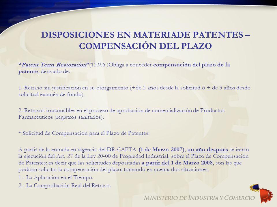 DISPOSICIONES EN MATERIADE PATENTES – COMPENSACIÓN DEL PLAZO Patent Term Restoration(15.9.6 )Obliga a conceder compensación del plazo de la patente, d