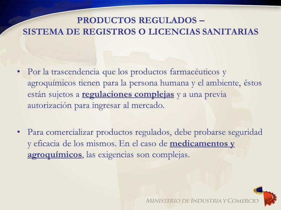 PRODUCTOS REGULADOS – SISTEMA DE REGISTROS O LICENCIAS SANITARIAS Por la trascendencia que los productos farmacéuticos y agroquímicos tienen para la p