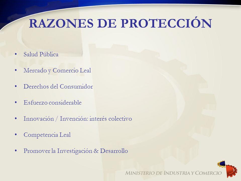 RAZONES DE PROTECCIÓN Salud Pública Mercado y Comercio Leal Derechos del Consumidor Esfuerzo considerable Innovación / Invención: interés colectivo Co