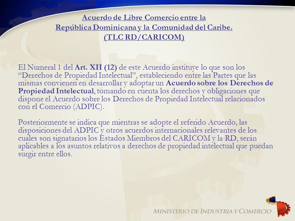 Acuerdo de Libre Comercio entre la República Dominicana y la Comunidad del Caribe. (TLC RD/CARICOM) El Numeral 1 del Art. XII (12) de este Acuerdo ins
