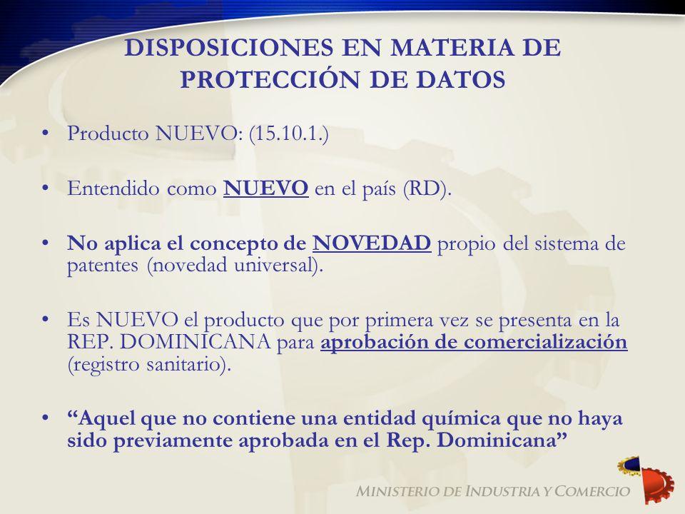 DISPOSICIONES EN MATERIA DE PROTECCIÓN DE DATOS Producto NUEVO: (15.10.1.) Entendido como NUEVO en el país (RD). No aplica el concepto de NOVEDAD prop