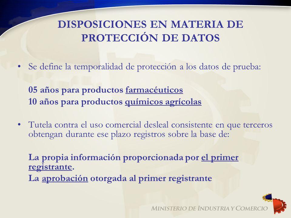DISPOSICIONES EN MATERIA DE PROTECCIÓN DE DATOS Se define la temporalidad de protección a los datos de prueba: 05 años para productos farmacéuticos 10